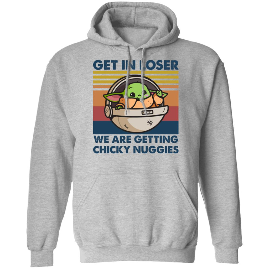 Funny Baby Yoda Get In Loser We Are Getting Chicky Nuggies shirts