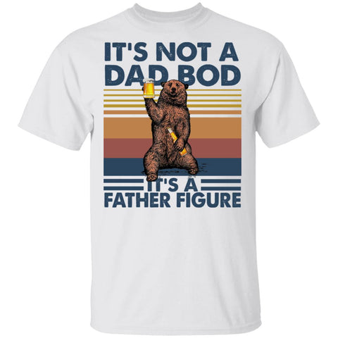 It's Not A Dad Bod It's A Father Figure Shirts Funny Bear Beer
