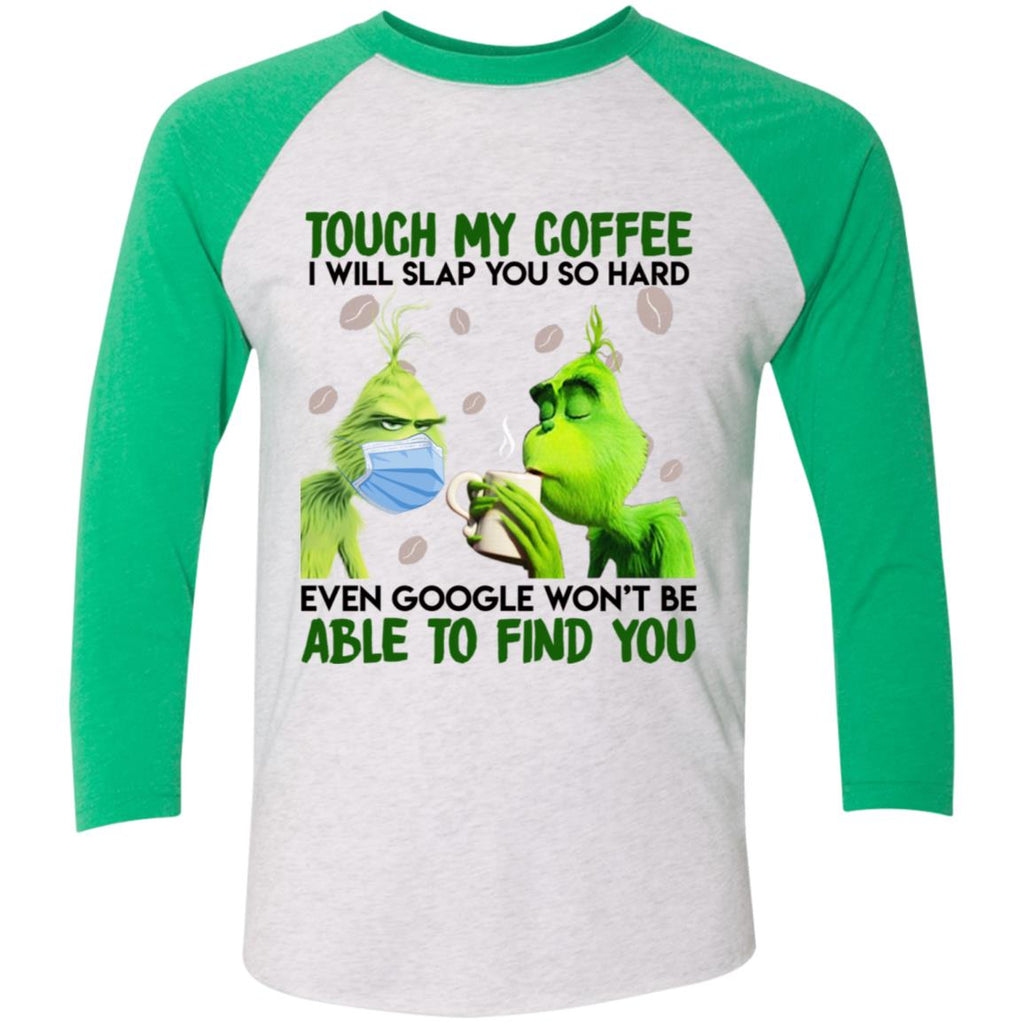 Grinch Quarantine 2020 Touch My Coffee I Will Slap You So Hard Even Google Won't Be Able To Find You shirt