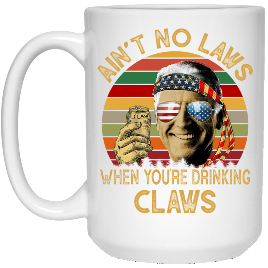 Biden Ain't No Laws When Your Drinking Claws Mug Coffee