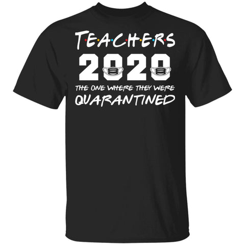 Teachers 2020 the one where they were quarantined shirts