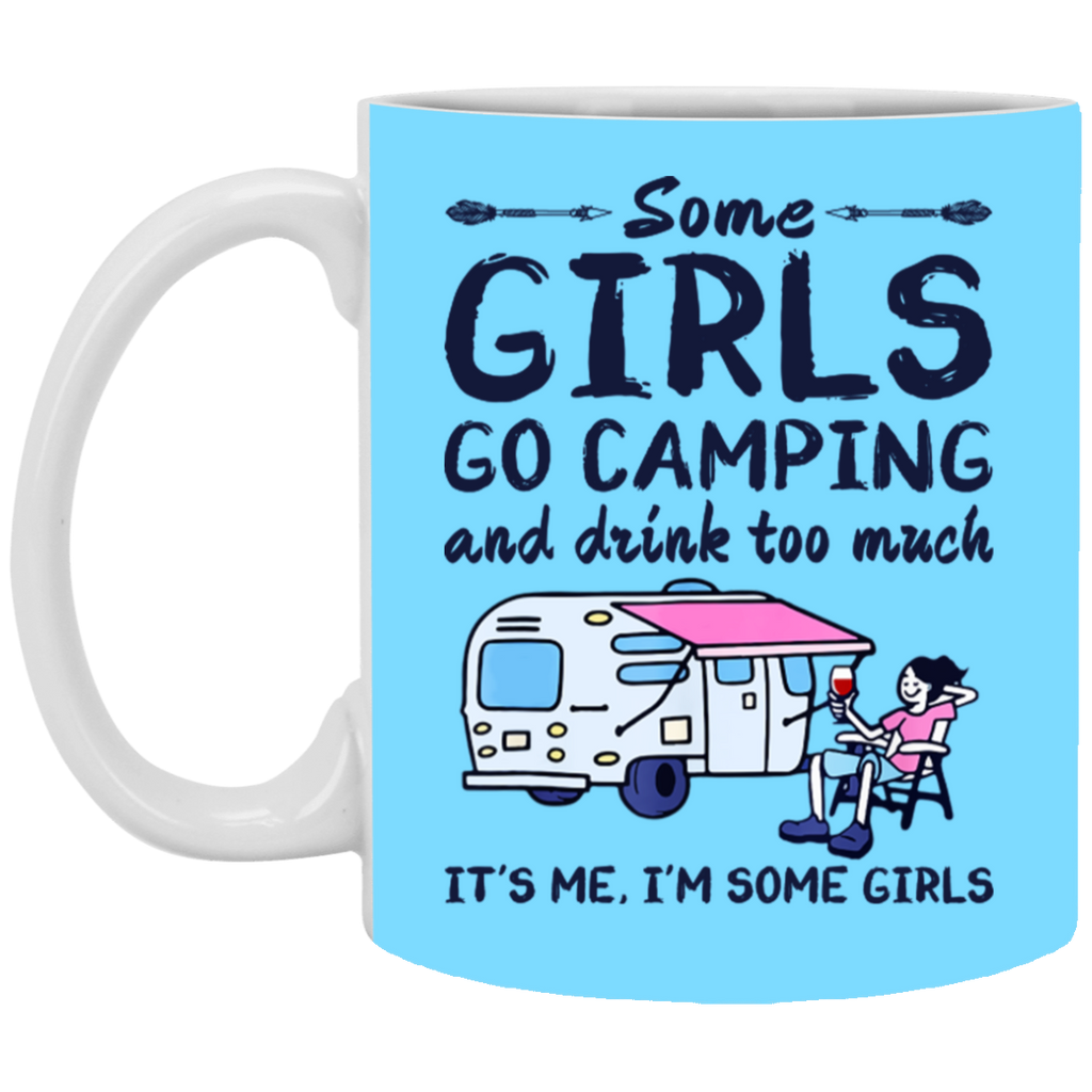 Some Girls Go Camping And Drink Too Much It's Me I'm Some Girls Mug Coffee