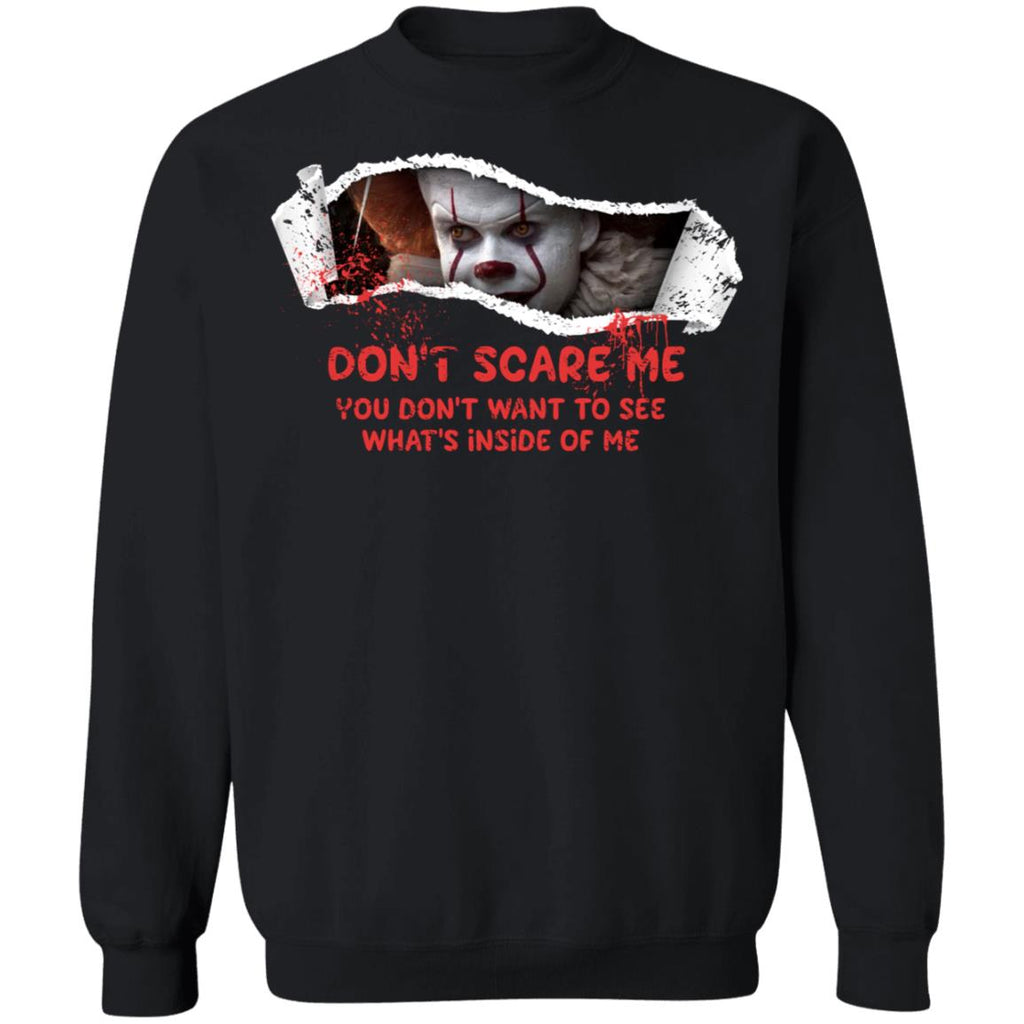 Don't scare me you don't want to see what's inside of me shirts