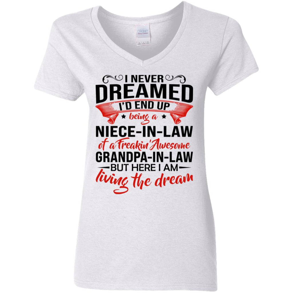 I Never Dreamed I'd End Up Being a Niece In Law of a freakin' awesome Grandpa in law shirt