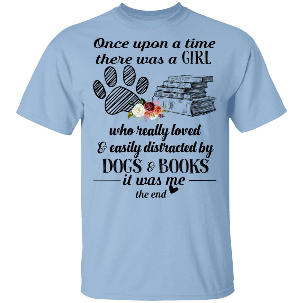 Once Upon A Time There Was A Girl Who Really Loved & Easily Distracted By Dogs & Books shirts