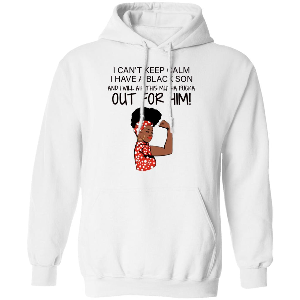 I Can't Keep Calm I Have A Black Son And I Will Air This Mutha Fucka Out For Him shirts