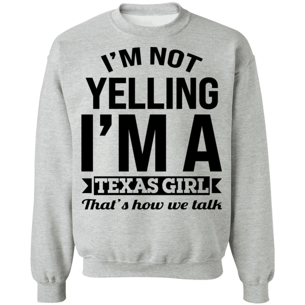 I'm Not Yelling I'm a TEXAS GIRL That's How We Talk shirts
