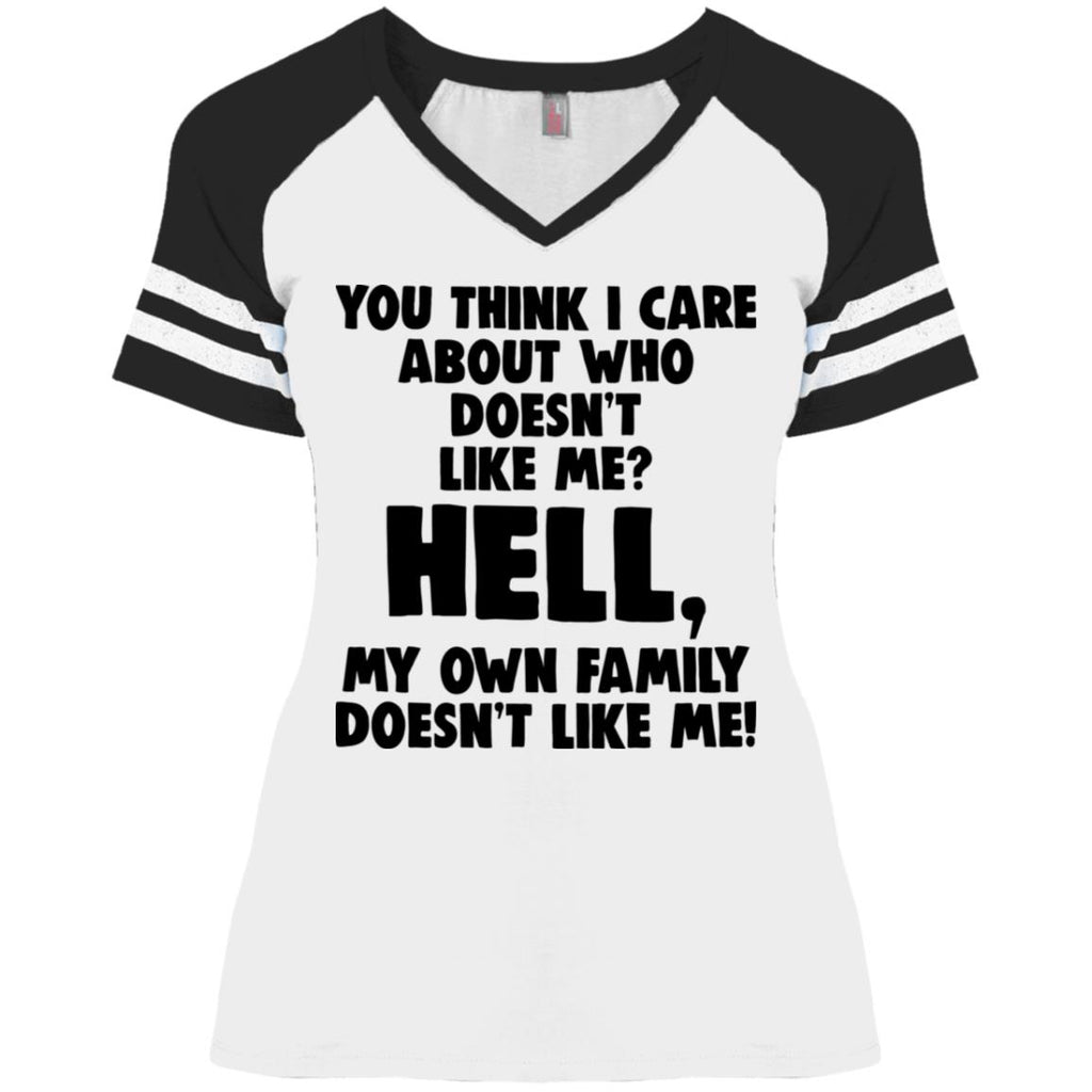 You Think I Care About Who Doesn't Like Me Hell My Own Family Doesn't Like Me shirts