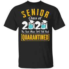Class of 2020 Senior Quarantined The Year When Shit Got Real Graduation shirts