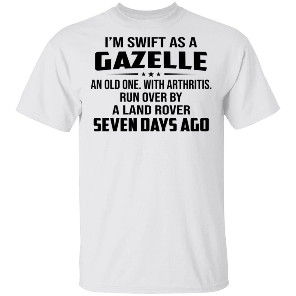 I'm Swift As A Gazelle An Old One With Arthritis shirts