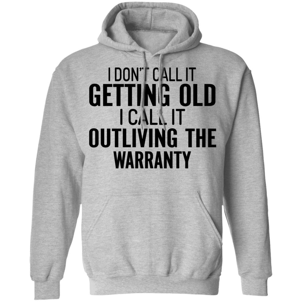 I Don't Call It Getting Old I Call It Outliving The Warranty shirts
