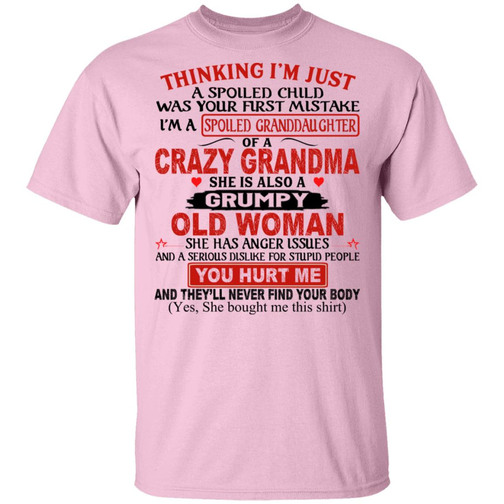 Thinking I'm Just A Spoiled Child Was Your First Mistake I'm A Spoiled Granddaughter Of a Crazy Grandma shirts