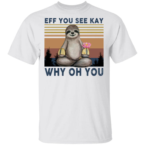 Eff You See Kay Why Oh You Sloth Yoga shirts