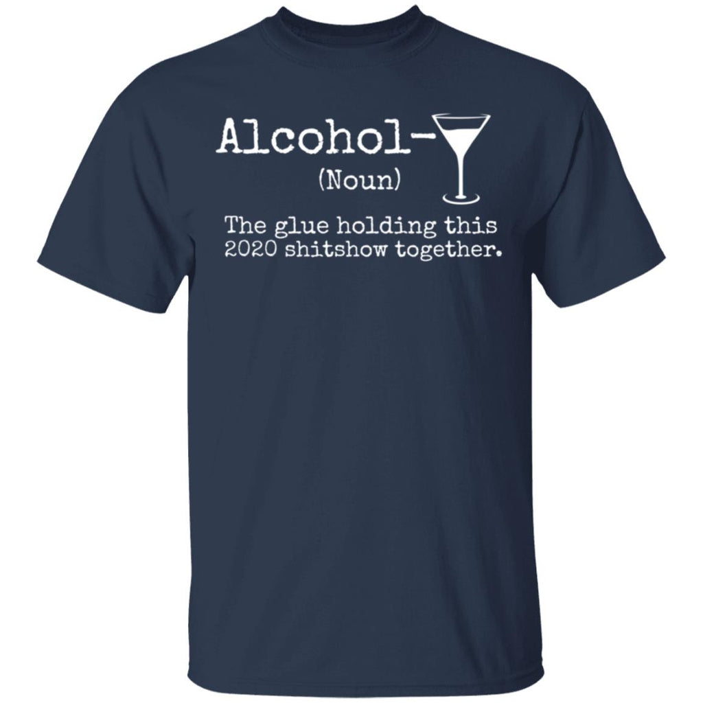 Alcohol The Glues Holding This 2020 Shitshow Together shirts