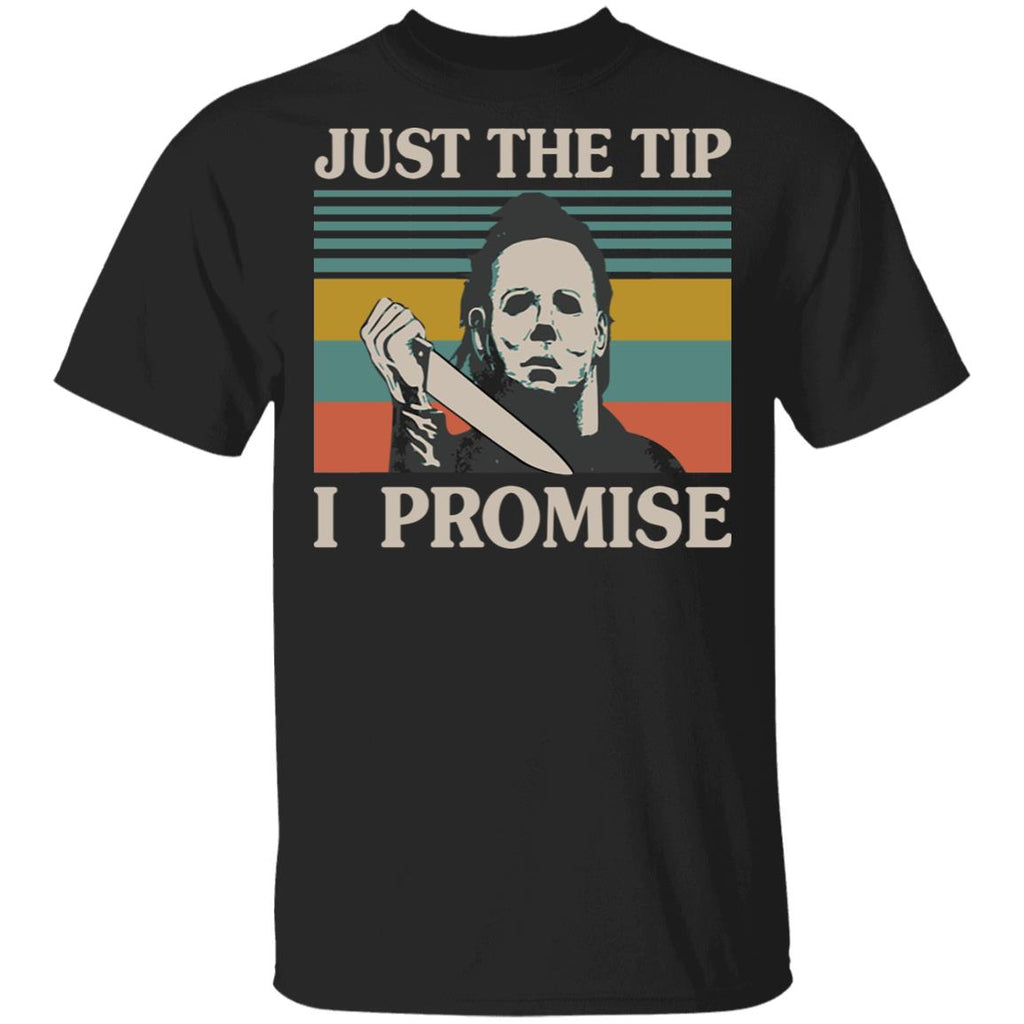 Halloween Michael Myers just the tip I promise shirts
