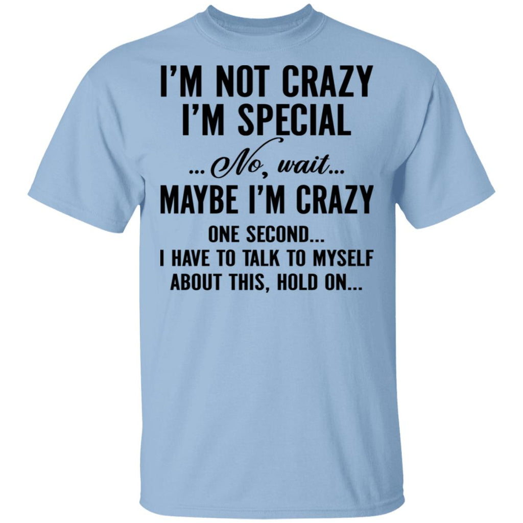 I'm Not Crazy I'm Special No Wait Maybe I'm Crazy One Second shirts