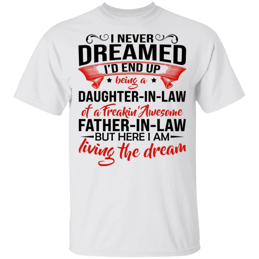 I Never Dreamed I'd End Up Being a Daughter In Law of a freakin' awesome Father in law shirt