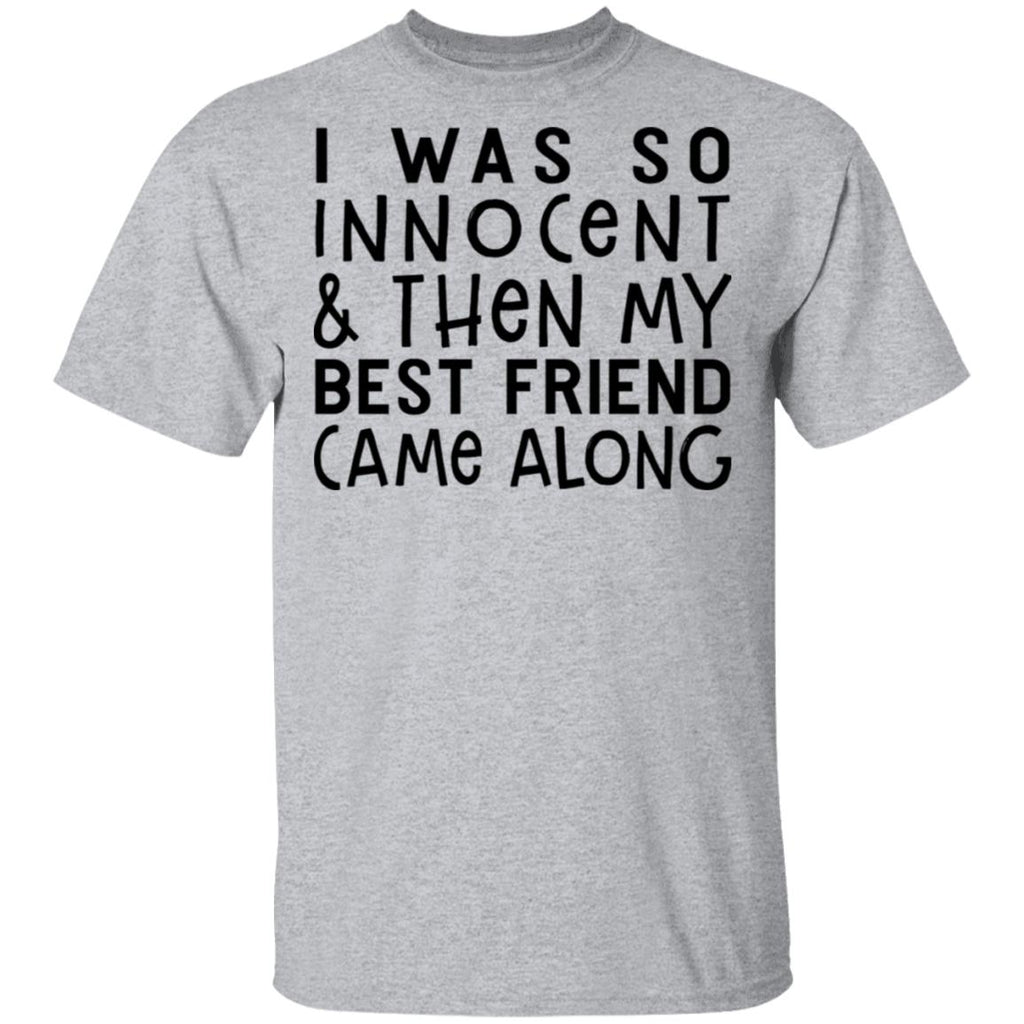 I Was So Innocent And Then My Best Friend Came Along shirts
