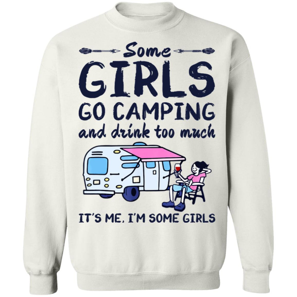 Some Girls Go Camping And Drink Too Much It's Me I'm Some Girls Shirts Funny Camping