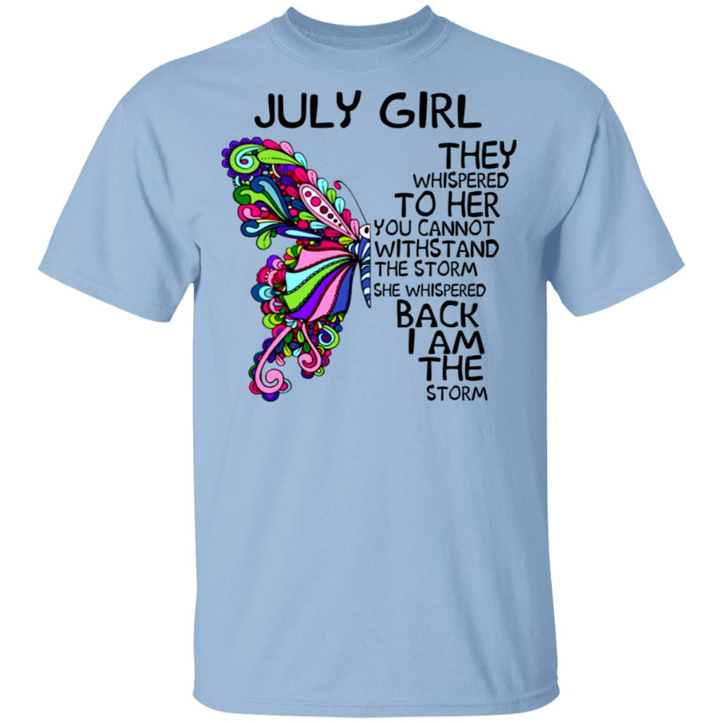 July Girl They Whispered To Her You Can't Withstand The Storm She Whispered Back I Am The Storm shirts