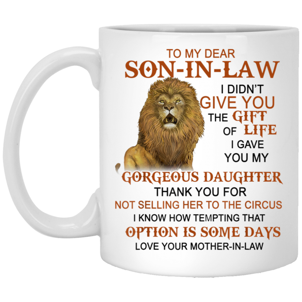 To My Dear Son In Law I Didn/'t Give You The Gift Of Life 11oz or 15oz Coffee Mug