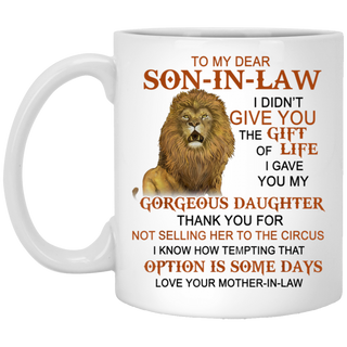 To my dear son in law I didn't give you the gift of life mug 11 Oz 15Oz