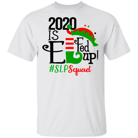 Christmas 2020 is Elf Fed Up Slp Squad Christmas shirt