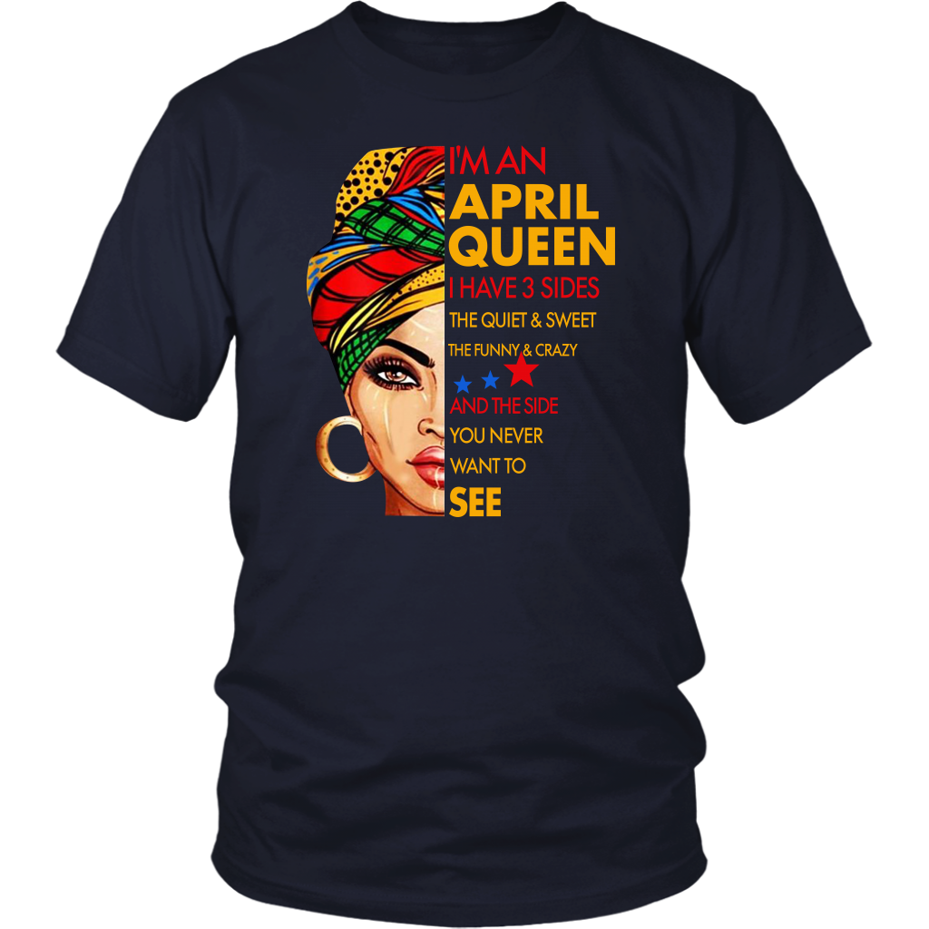 I'm An April Queen I Have 3 Sides April Birthday shirt