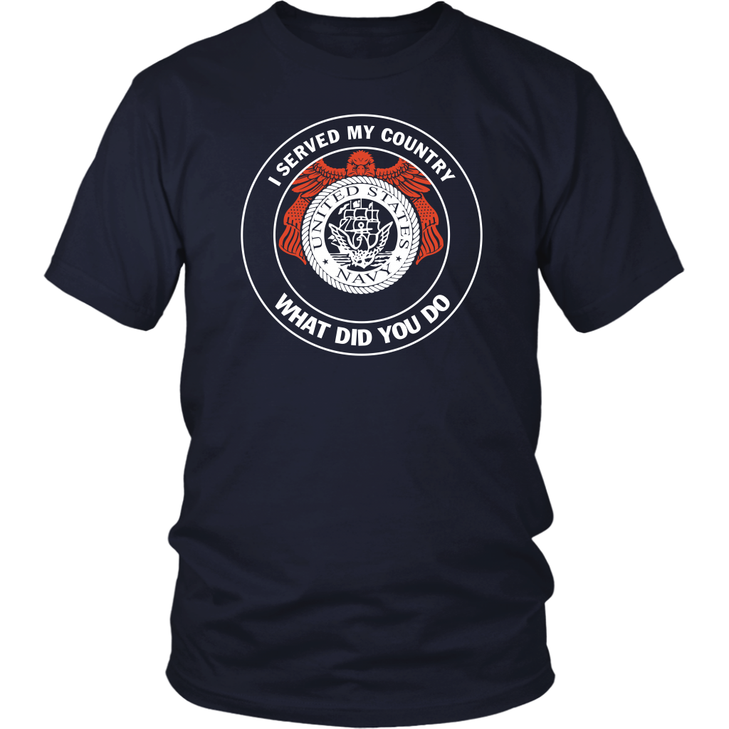 US Navy Military I Served My Country What Did You Do shirt