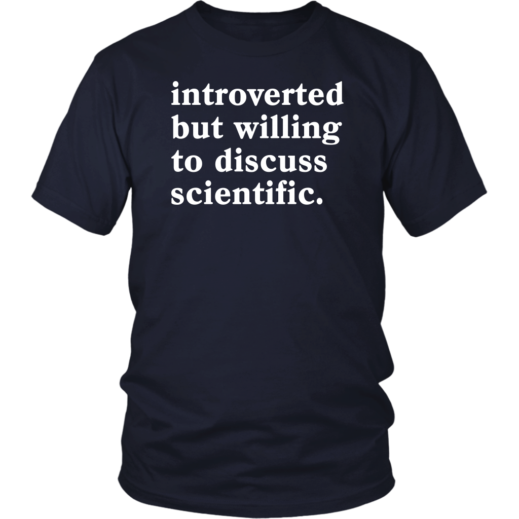 Introverted But Willing To Discuss Scientific shirt