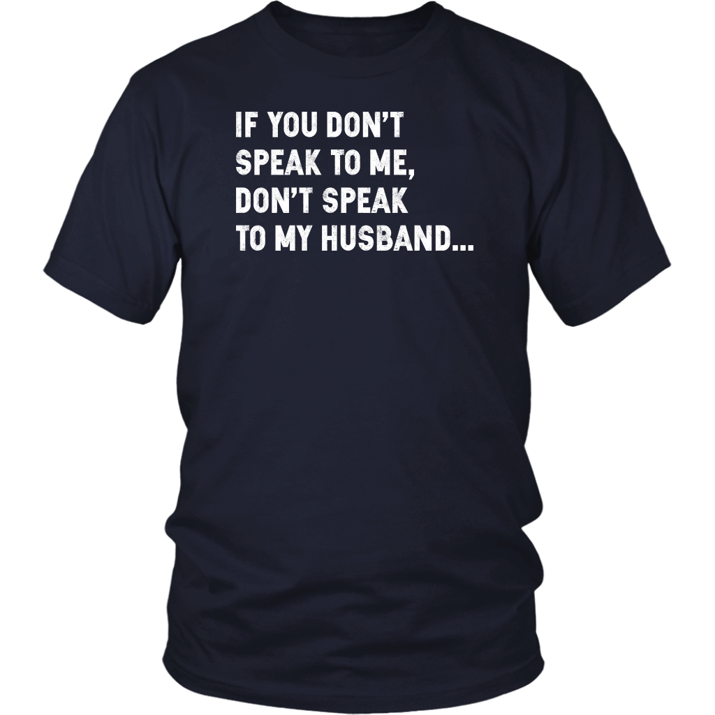 If you don't speak to me don't speak to my husband shirt
