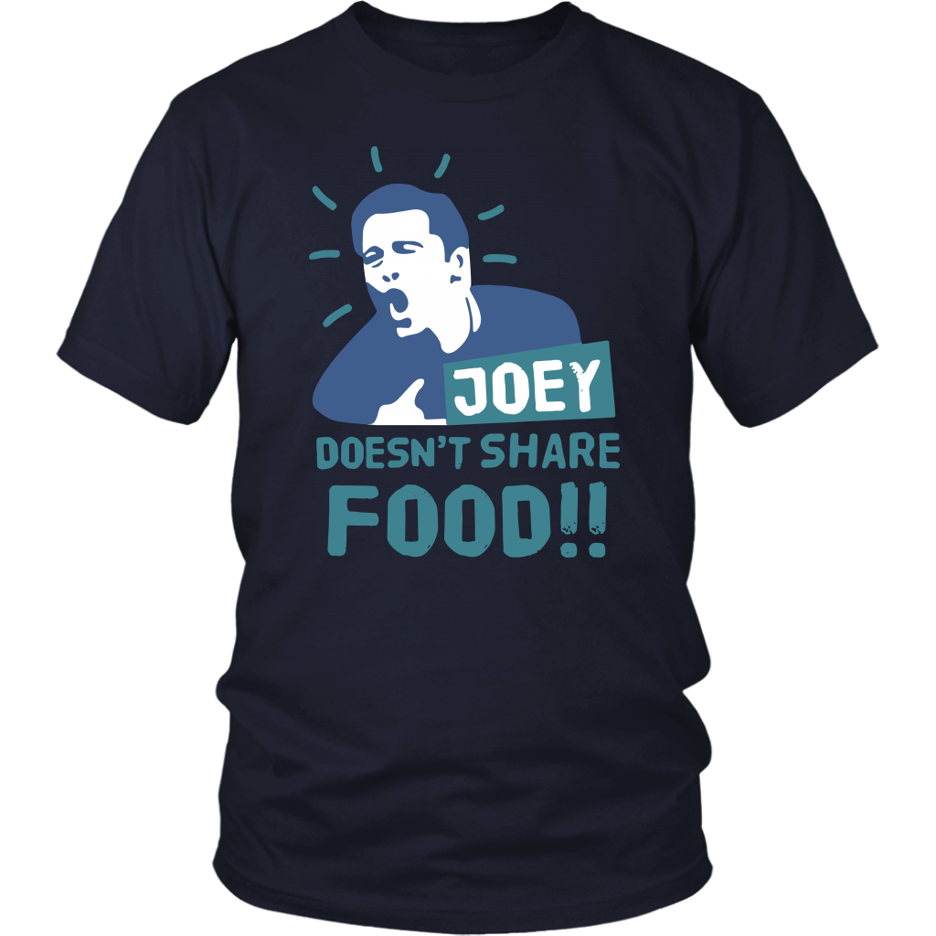 Joey Doesn't Share Food T Shirt