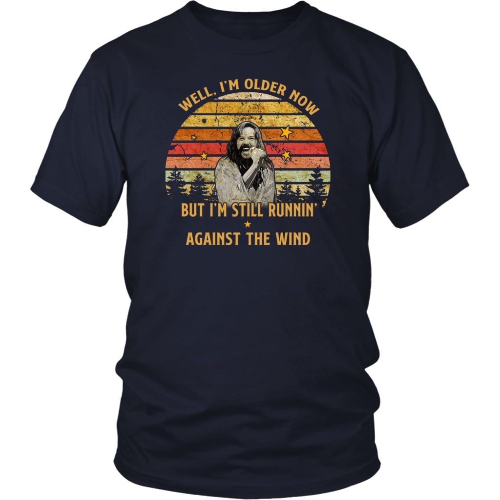 Well I'm Older Now But I'm Still Runnin' Against The Wind shirt