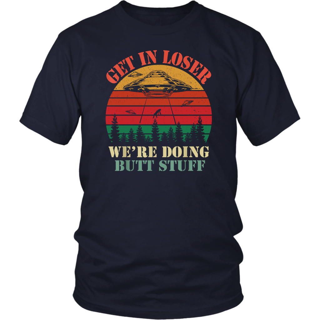 Vintage Retro Get In Loser We're Doing Butt Stuff shirt