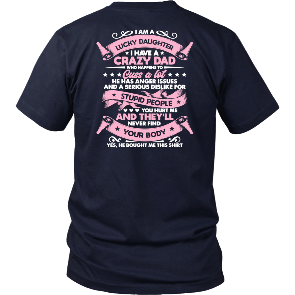 I Am a lucky Daughter I have a Crazy Dad shirt Back Side