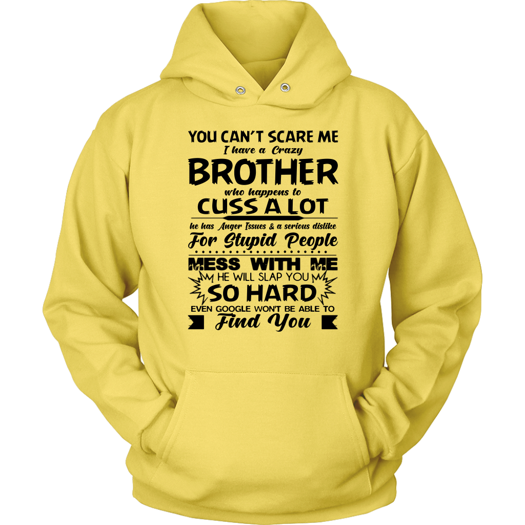 You Can't Scare Me I Have A Crazy Brother He has anger issues shirt