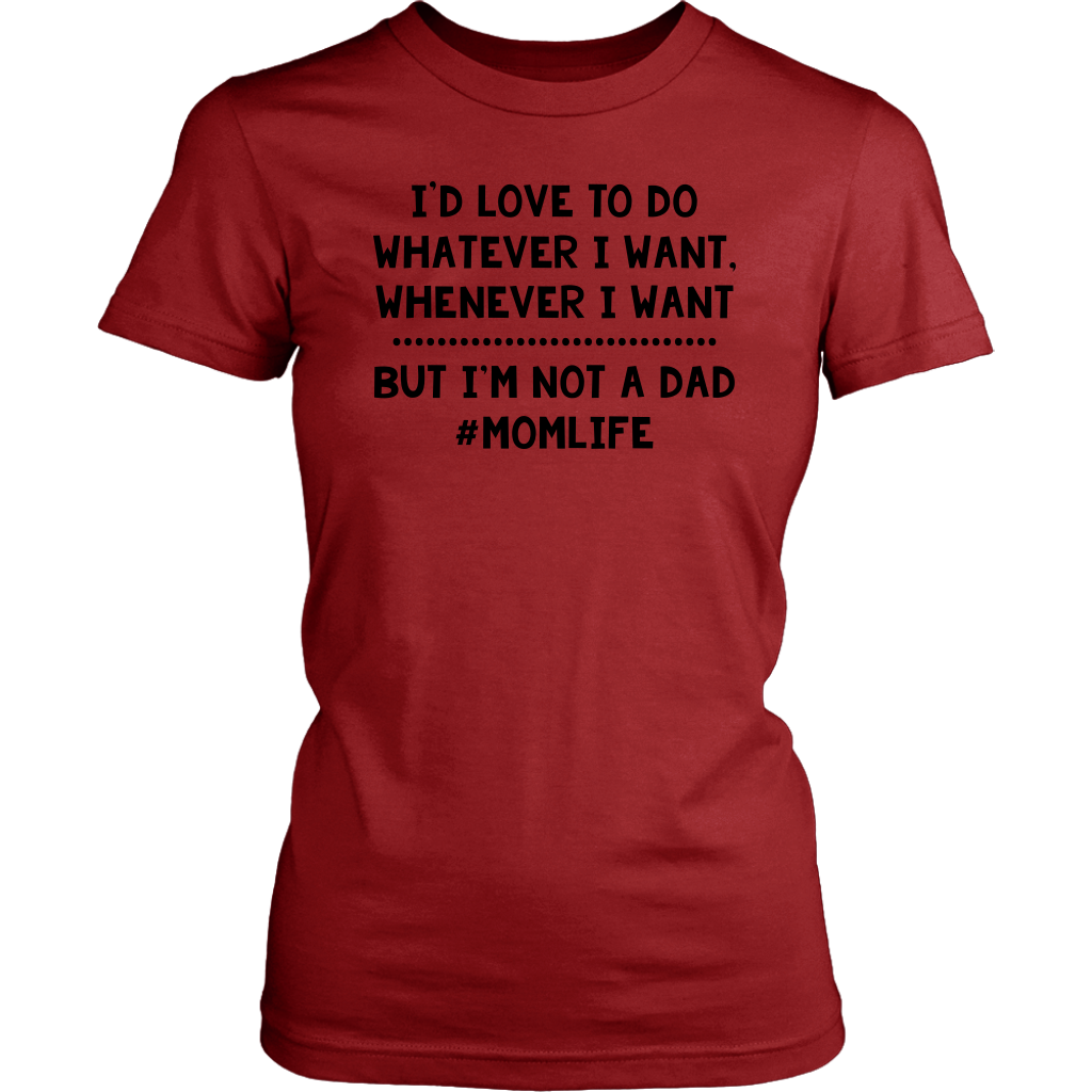 I'd Love To Do Whatever I Want But I'm Not a Dad shirt