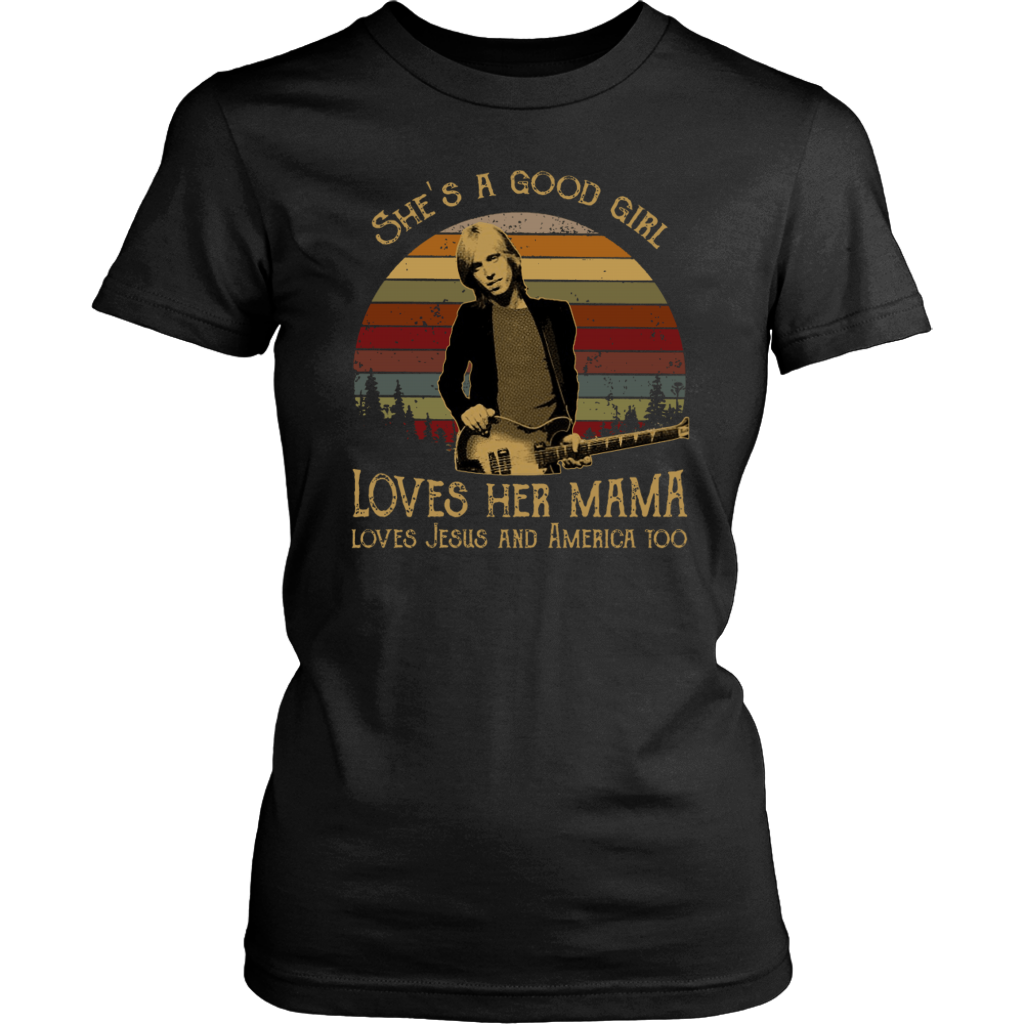 Tom Petty She's a good girl love her mama love Jesus and America too shirt