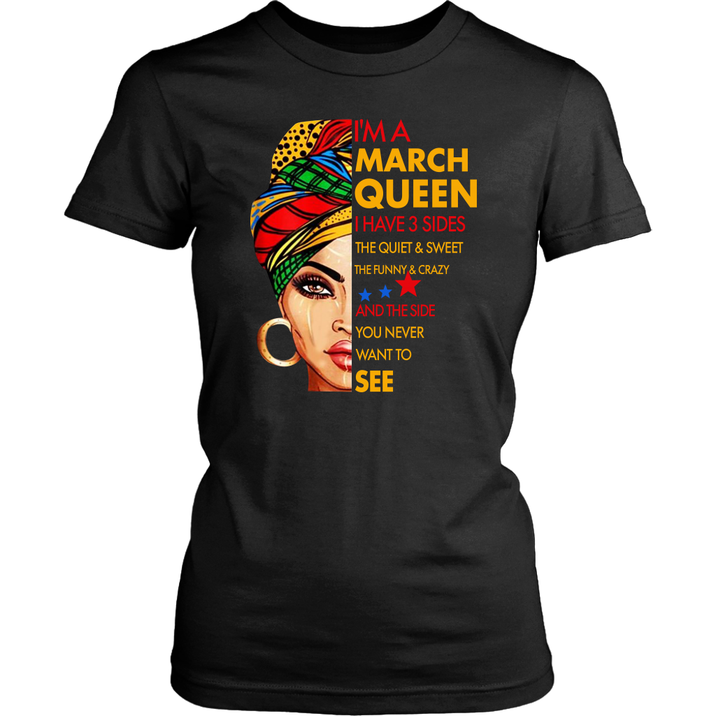 I'm a March Queen I Have 3 Sides March Birthday shirt