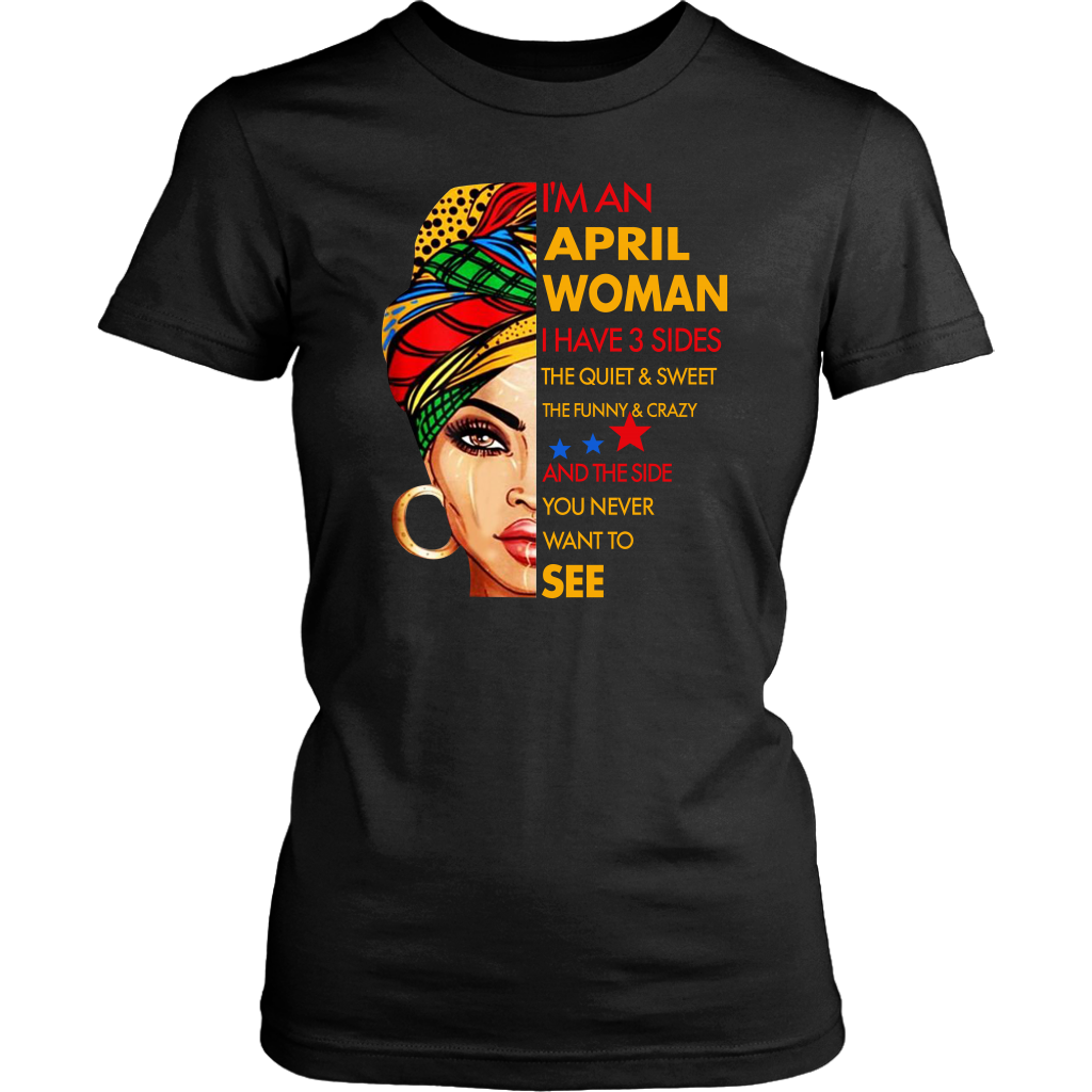 I'm An April Woman I Have 3 Sides April Birthday shirt