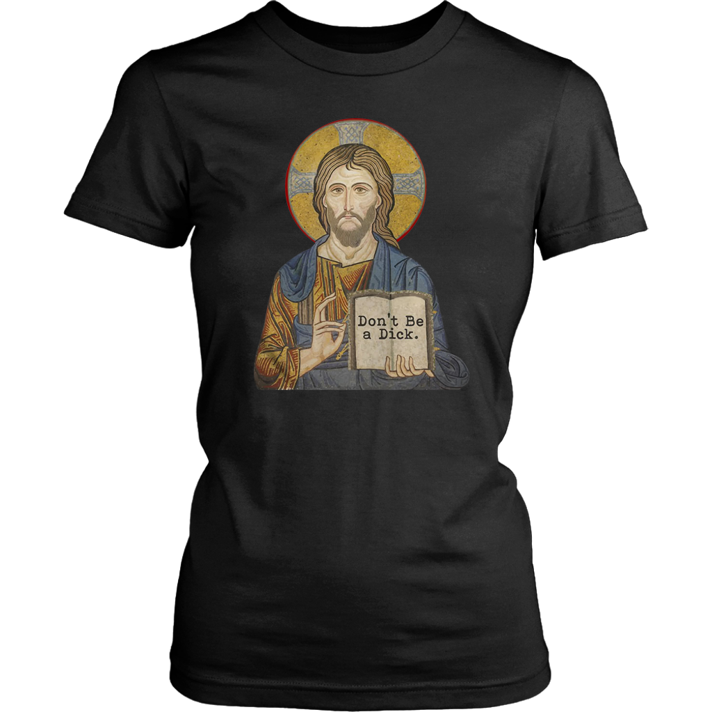 Don't be a Dick Jesus t shirt funny
