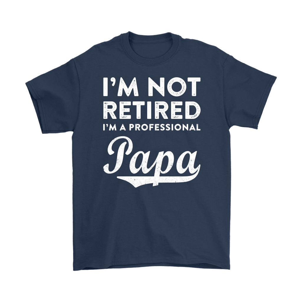I'm Not Retired I'm A Professional Papa shirt