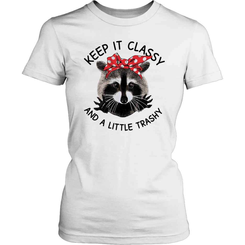 Raccoon Keep It Classy And A little Trashy shirt