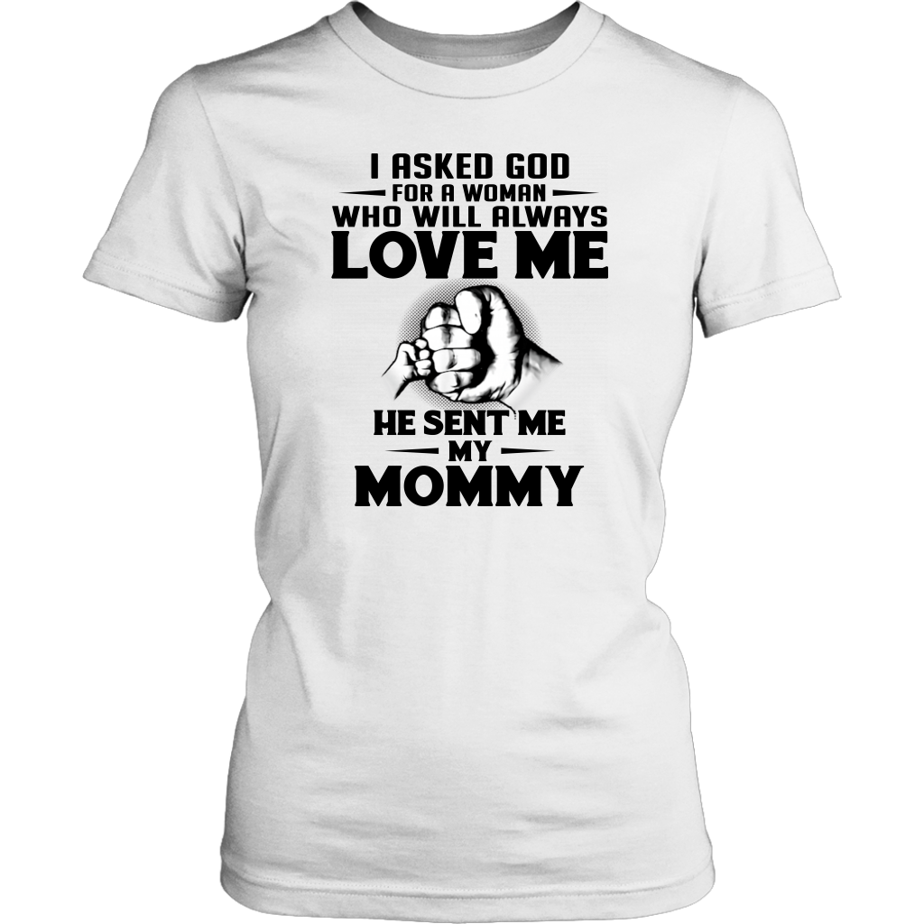 I asked God for a Woman who will always love me he sent me my Mommy shirt