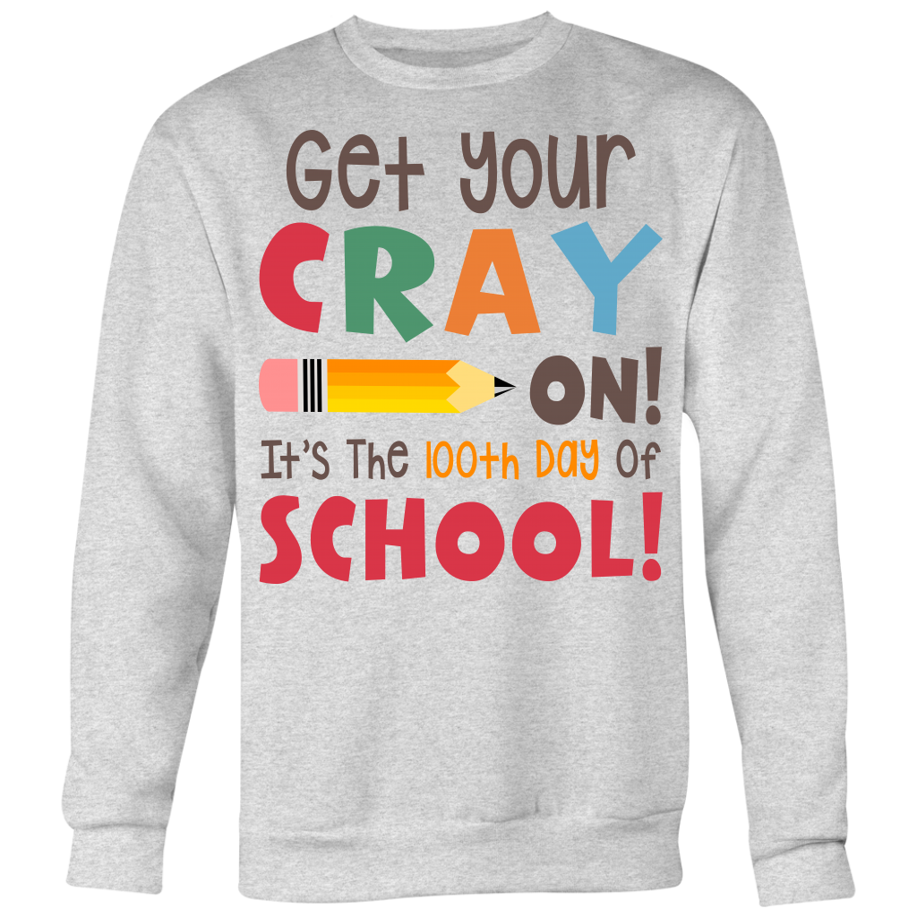 Get Your Cray On It's the 100th day of school shirt