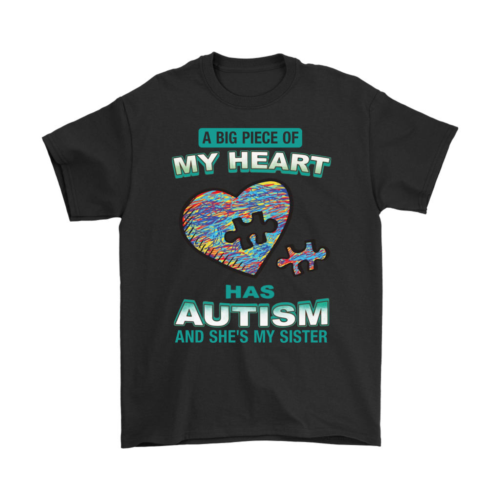 A Big Piece of My Heart Has Autism And She's My Sister shirt