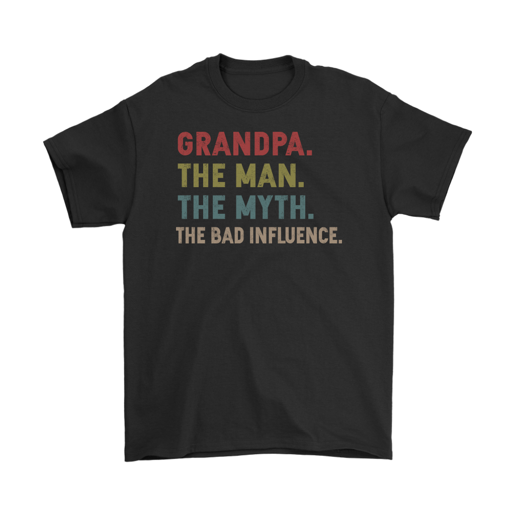 Grandpa The Man The Myth The Bad Influence T Shirt