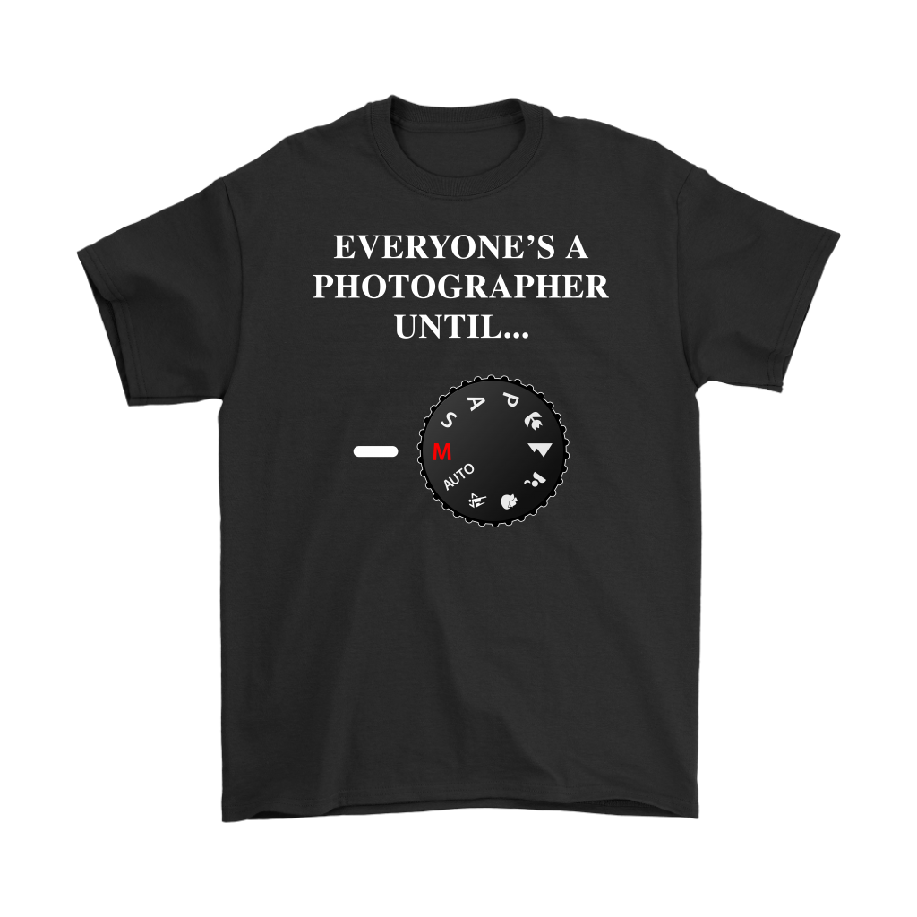 Everyone's A Photographer Until Manual Mode T Shirt