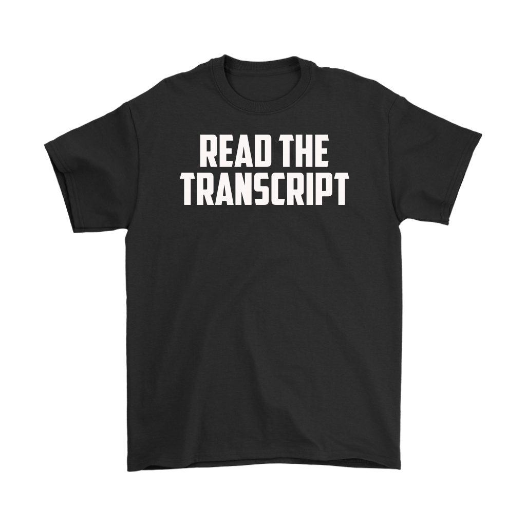 Read The Transcript TShirts