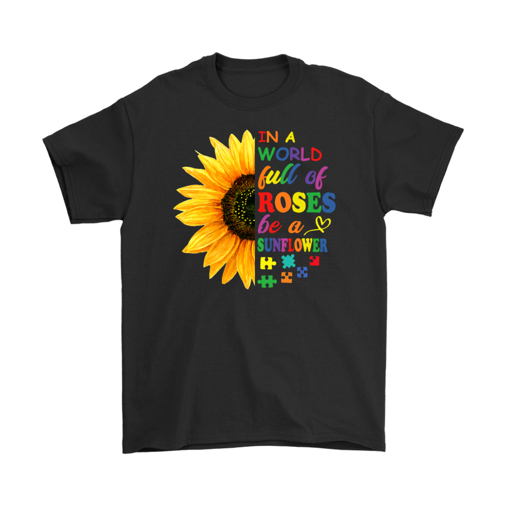 In a world full of Roses be a Sunflower Autism tshirt